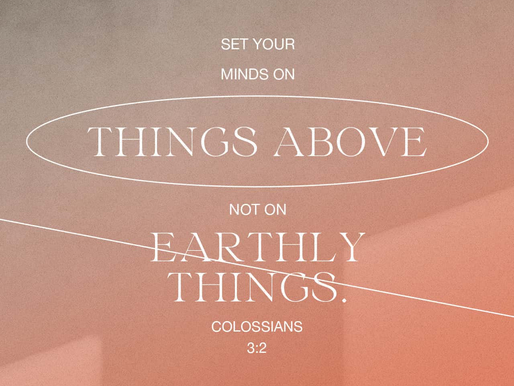 SET OUR MINDS ON THE THINGS ABOVE