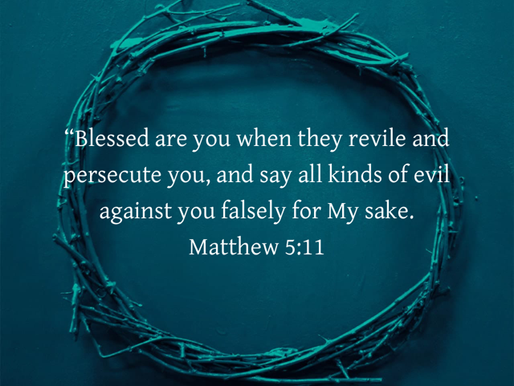 BLESSED ARE YOU WHEN YOU ARE BEING PERSECUTED BECAUSE OF JESUS