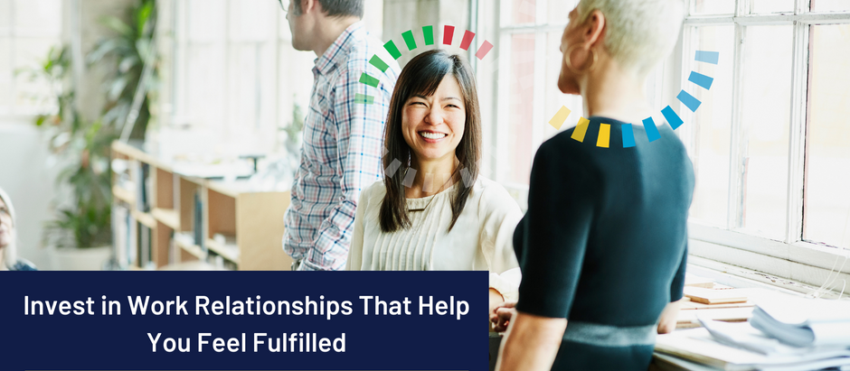 Invest in Work Relationships That Help You Feel Fulfilled
