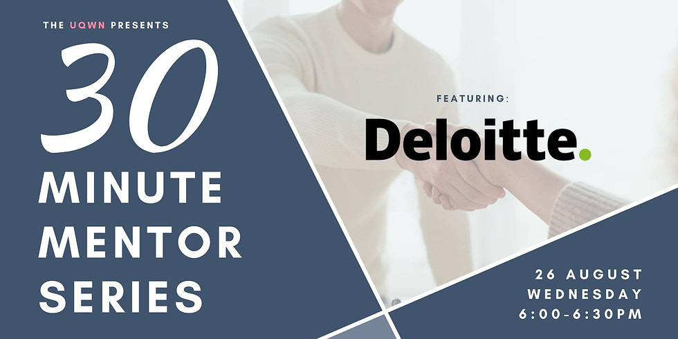 UQWN 30 Minute Mentor Series: Featuring Deloitte