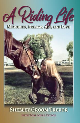 A Riding Life: Memories, Dreams, Art and Love