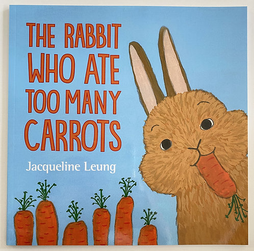 The Rabbit Who Ate Too Many Carrots By Jacqueline Leung