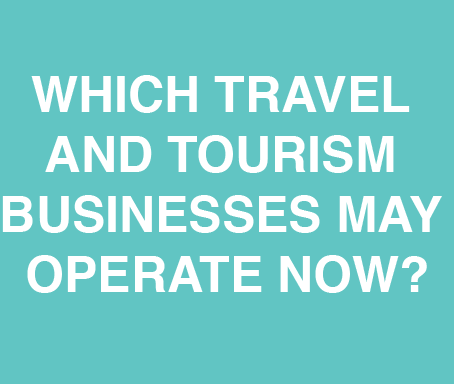 WHICH TRAVEL AND TOURISM BUSINESSES MAY OPERATE NOW?