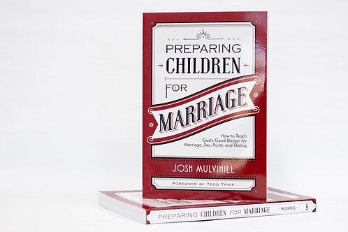 Preparing Children for Marriage by Dr. Josh Mulvihill