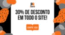 30% de desconto em todo o site! (2).png