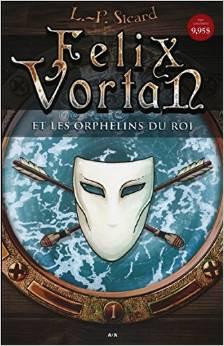 Les héritiers du Roi, Felix Vortan tome 1 de L.P Sicard