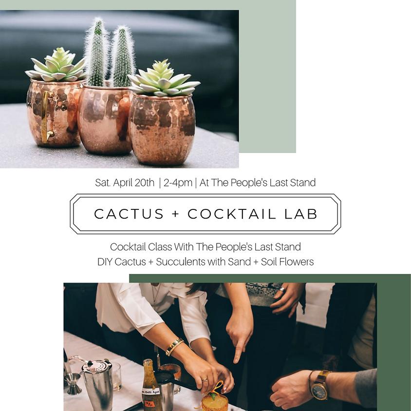 April 20th   Cactus + Cocktail Lab