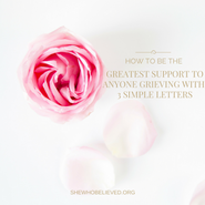 How to be the greatest support to anyonegrieving with 3 simple letters
