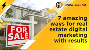7 amazing ways for Real Estate Digital Marketing with results