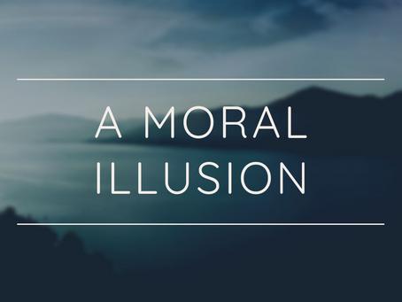 A MORAL ILLUSION.