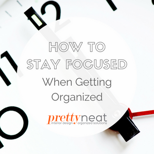 How to Stay Focused When Getting Organized