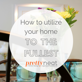 How to Utilize your Home to the Fullest