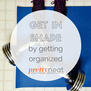 Get in Shape by Getting Organized