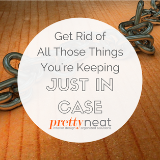 "Keeping Things ""Just in Case""? Here's How to Get Rid of Them"