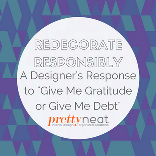"Redecorate Responsibly - A Designer's Response to ""Give me Gratitude or Give me Debt"""