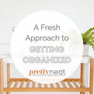 A Fresh Approach to Getting Organized