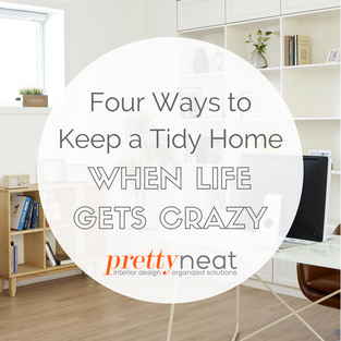 Four Ways to Keep a Tidy Home When Life Gets Crazy