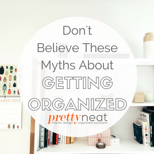 Don't Believe These Myths About Getting Organized