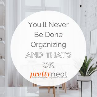 You'll Never Be Done Organizing and That's OK