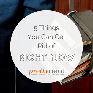 5 Things You Can Get Rid of Right Now