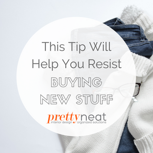 This Tip Will Help You Resist Buying New Stuff