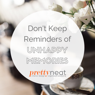 Don't Keep Reminders of Unhappy Memories