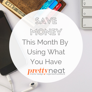 Save Money This Month By Using What You Have