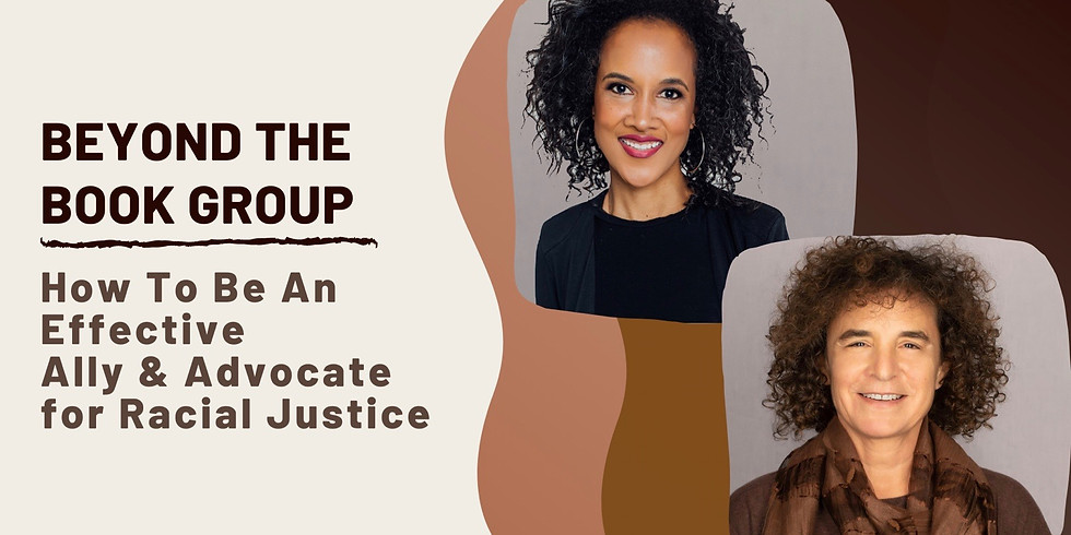Four Session Series: Beyond the Book Group: How to be an effective ally and advocate for racial justice (2)