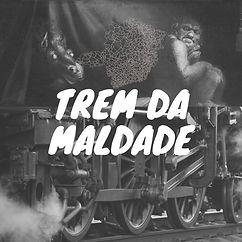 TREM DA MALDADE.jpg