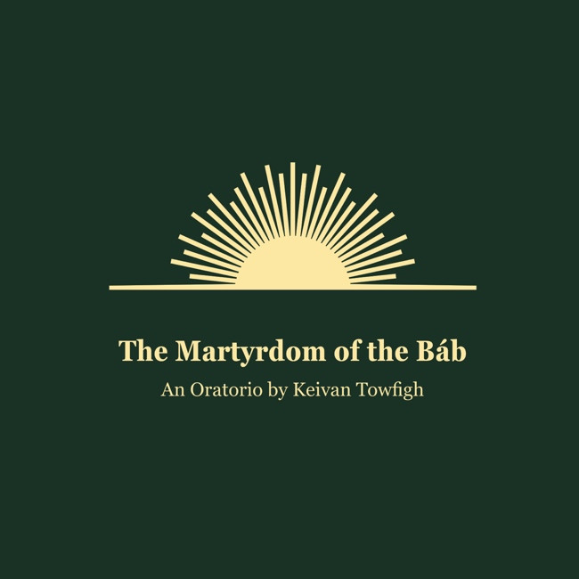 The Martyrdom of the Báb: An Oratorio - Keivan Towfigh