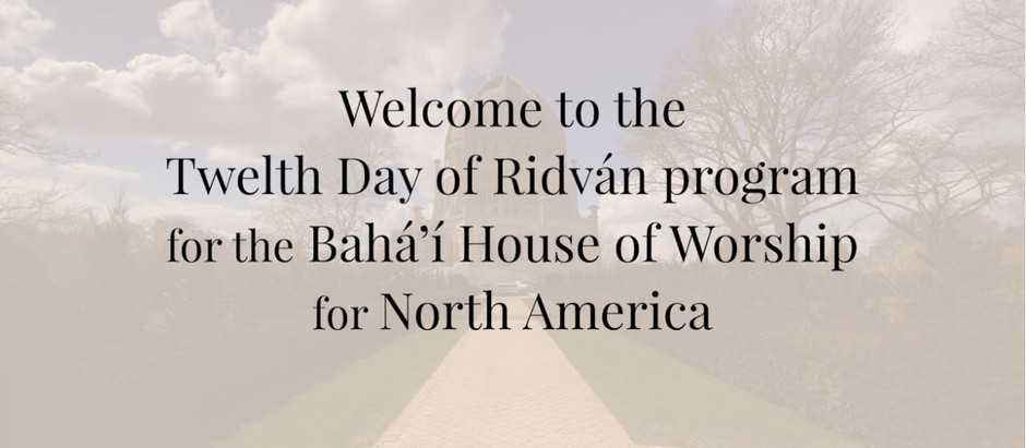 Twelth day of Ridván Online Celebration from the Bahá'í House of Worship for North America