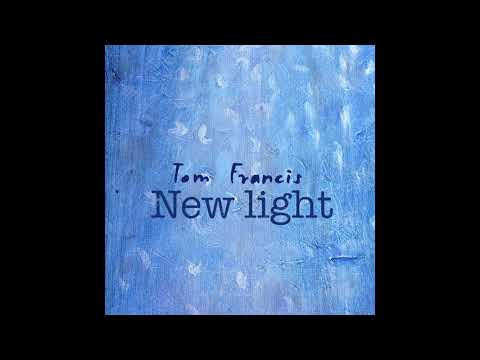 Tom Francis New Song 'New Light' out now!