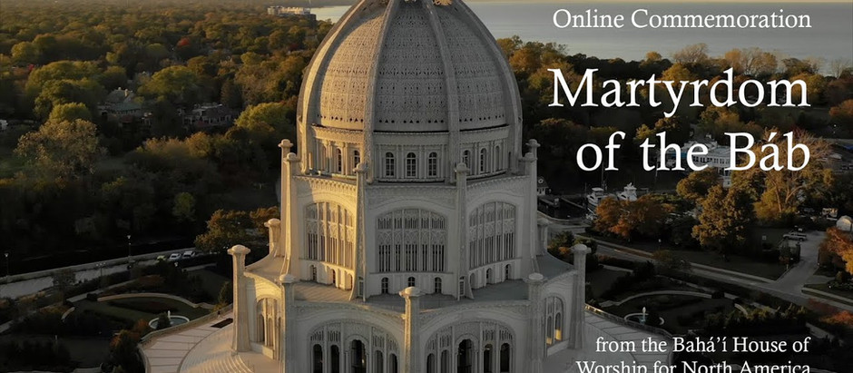 Martyrdom of the Bab - Online Commemoration from the Baha'i House of Worship for North America 2020
