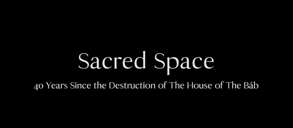 Sacred Space: Impressions in retrospect, 40 years since the destruction of the house of the Bab