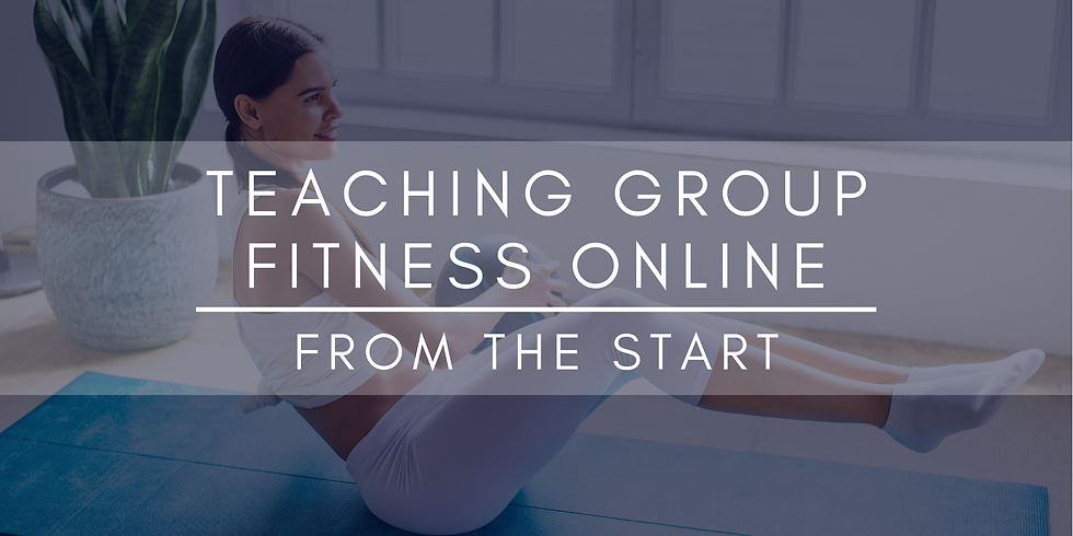 Teaching Group Fitness Online - Starts July 26th 2020
