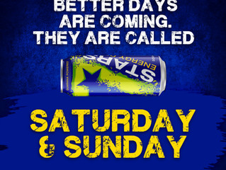 Better days are coming... They are called SATURDAY & SUNDAY...  #BeASTAR #XtremeEnergy #7StarsEn