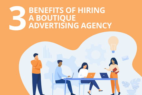 3 Benefits of Hiring a Boutique Advertising Agency