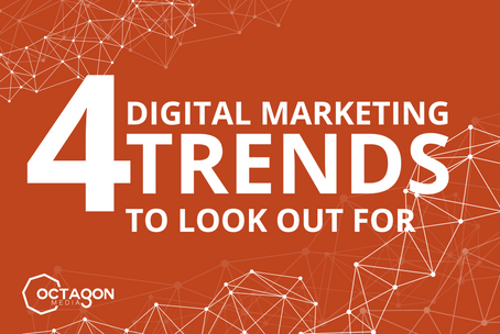 4 Digital Marketing Trends to Look Out For