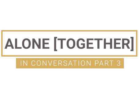 Alone Together...In Conversation | PT.3 | Life after Covid-19