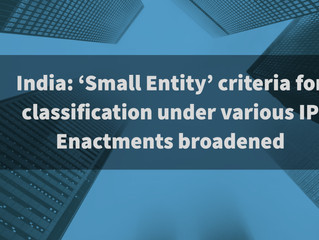 India: 'Small Entity' criteria for classification under various IP Enactments broadened