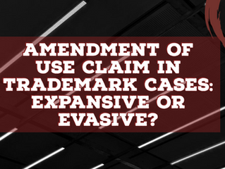 AMENDMENT OF USE CLAIM IN TRADEMARK CASES: EXPANSIVE OR EVASIVE?