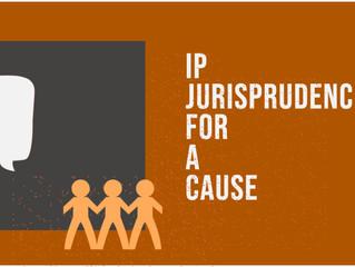 IP Jurisprudence for a Cause