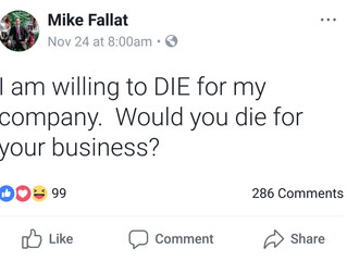 Are you willing to DIE for your business? By Mike Fallat
