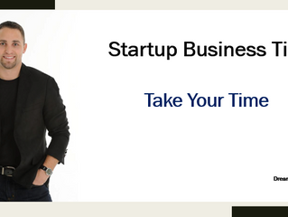 Startup Business Tip - Take Your Time