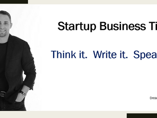 Startup Business Tip - Think it.  Write it.  Speak it.