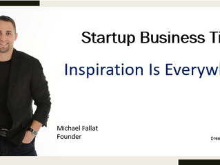 Startup Business Tip - Inspiration is Everywhere