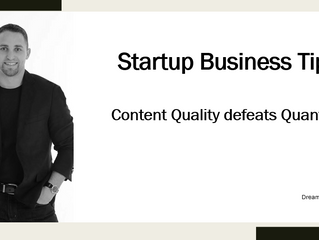Startup Business Tip - Content Quality Defeats Quantity