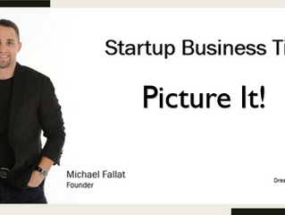 Startup Business Tip - Picture It!