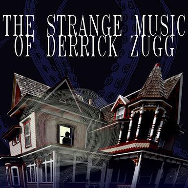 The Strange Music of Derrick Zugg
