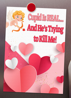 Cupid is Real...And He's Trying to Kill Me!